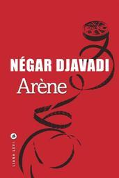 Arène | Djavadi, Négar (1969-....). Auteur