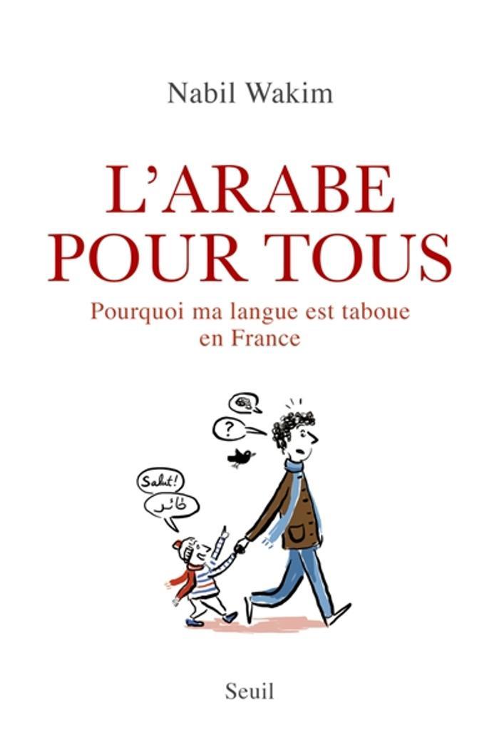 L' Arabe pour tous : pourquoi ma langue est taboue en France / Nabil Wakim, auteur |