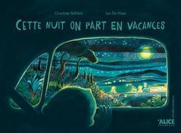 Cette nuit on part en vacances   Bellière, Charlotte (1981-....). Auteur