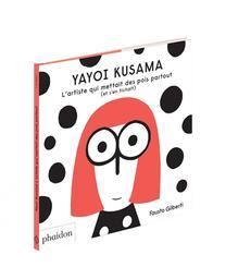 Yayoi Kusama : l'artiste qui mettait des pois partout (et s'en fichait) | Gilberti, Fausto. Auteur