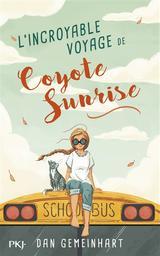 L' Incroyable voyage de Coyote Sunrise | Gemeinhart, Dan. Auteur