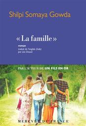 La Famille / Shilpi Somaya Gowda, auteur   Gowda, Shilpi Somaya (1970-....). Auteur