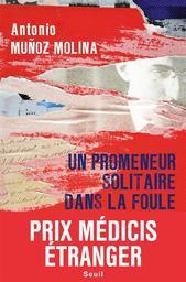 Promeneur solitaire dans la foule (Un) | Munoz Molina, Antonio (1956-....). Auteur