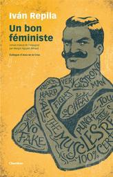 Bon féministe (Un) | Repila, Ivan (1978-....). Auteur