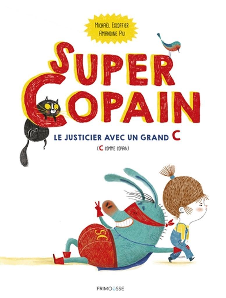 Super copain : le justicier avec un grand C [C comme Copain] |