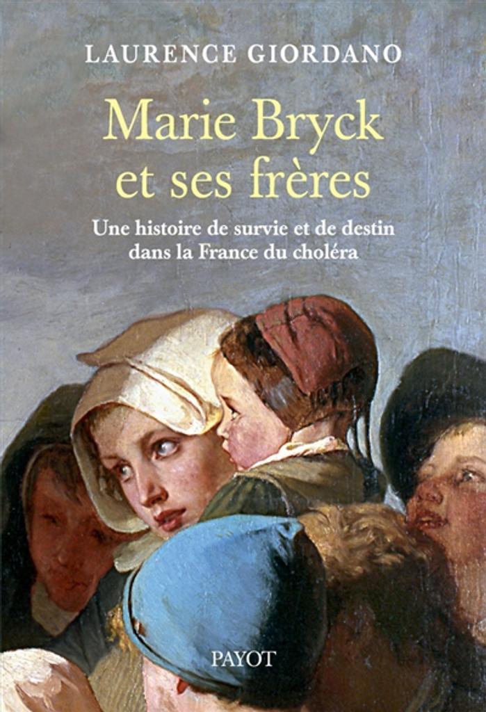 Marie Bryck et ses frères : une histoire de survie et de destin dans la France du choléra / Laurence Giordano, auteur |