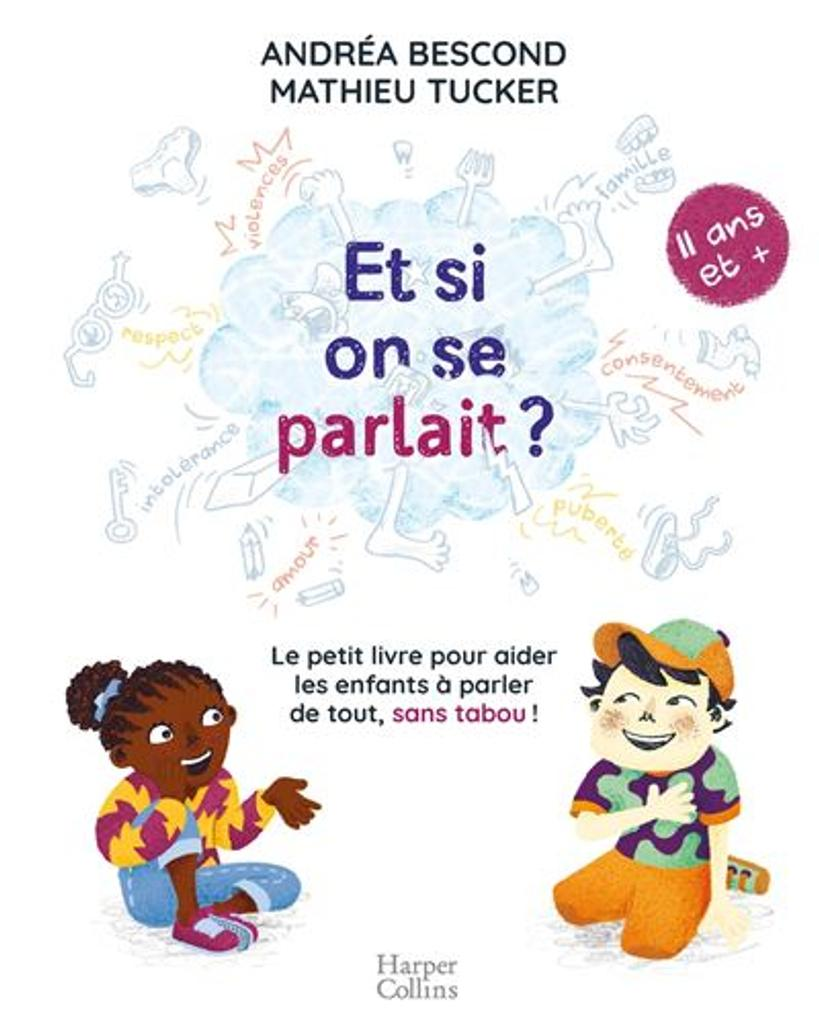Et si on se parlait ? : le petit livre pour aider les enfants à parler de tout, sans tabou ! : 11 ans et + |