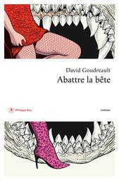 Abattre la bête | Goudreault, David (1980-....). Auteur